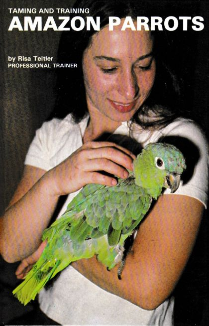 Amazon Parrots: Taming and Training by Risa Teitler