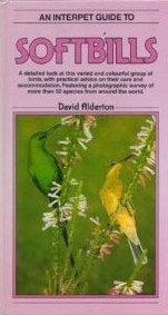 A Birdkeeper's Guide To Softbills (Birdkeeper's Guides) by David Alderton