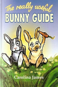The Really Useful Bunny Guide by Carolina James