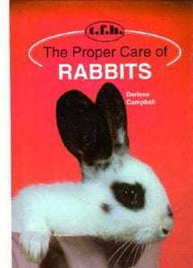The Proper Care of Rabbits by Darlene Campbell