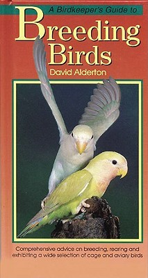 A Birdkeeper's Guide To Breeding Birds (Birdkeeper's Guides) by David Alderton