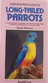 A Birdkeeper's Guide to Long-Tailed Parrots (Birdkeeper's Guides) by David Alderton