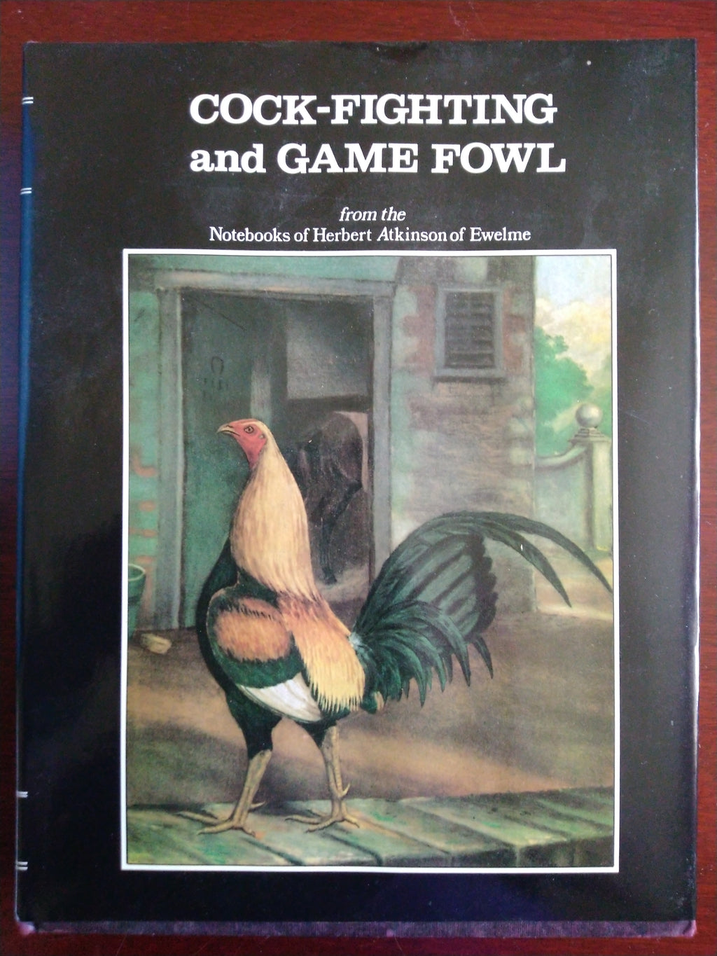 Cock-Fighting and Game Fowl: From the Note-Books of Herbert Atkinson of Ewelme; Together With, the Life and Letters of John Harris, the Cornish Cocker