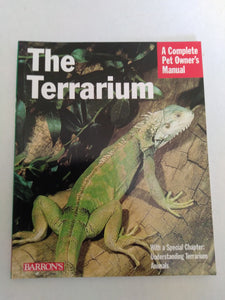 The Terrarium: A Complete Pet Owner's Manual by Harald Jes