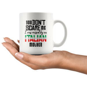 You Don't Scare Me, I Was Raised By An Italian Mother