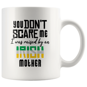 You Don't Scare Me, I Was Raised By An Irish Mother