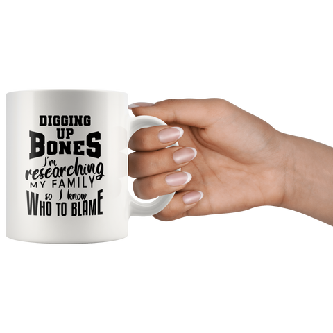 Image of Digging Up Bones - I'm Researching My Family So I Know Who To Blame Fun Coffee Mug