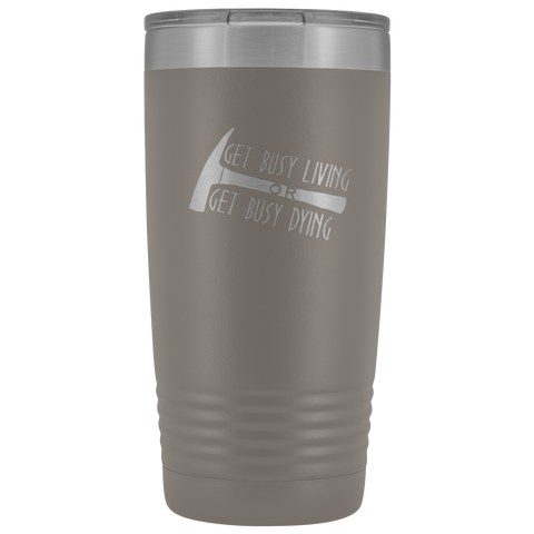 Get Busy Living OR Get Busy Dying Tumbler