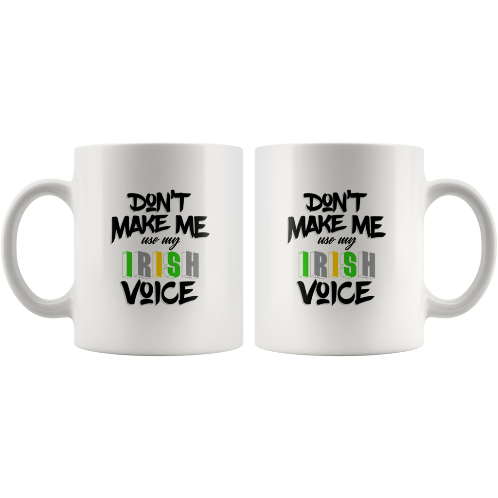 Don't Make Me Use My Irish Voice