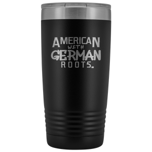 """American With German Roots"" 20 oz Vacuum Tumbler"