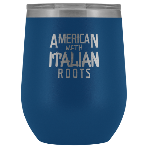 """American With Italian Roots"" 12 oz Stemless Wine Tumbler"