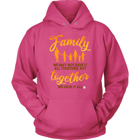 Image of Family, We May Not Have It All Together But Together We Have It All - Unisex Hoodie