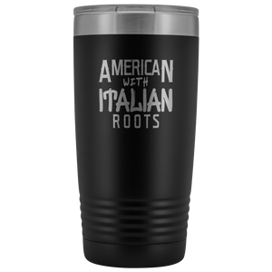 """American With Italian Roots"" 20 oz Tumbler"