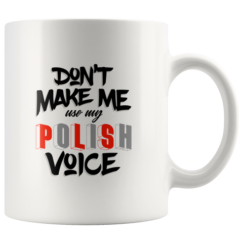 Don't Make Me Use My Polish Voice