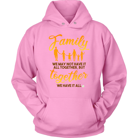 Family, We May Not Have It All Together But Together We Have It All - Unisex Hoodie