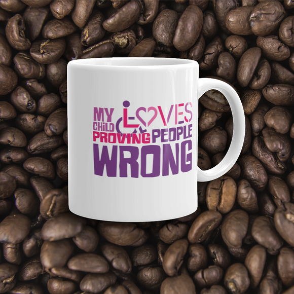 coffee mug my child loves proving people wrong special needs parent parenting expectations disability special needs awareness wheelchair
