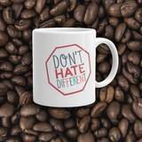 coffee mug Don't hate different stop inclusiveness discrimination prejudice ableism disability special needs awareness diversity inclusion acceptance