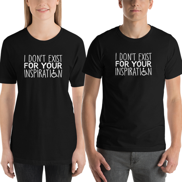 Shirt I Do Not Exist for Your Inspiration inspire inspirational pander pandering objectify objectification disability able-bodied non-disabled wheelchair sympathy pity