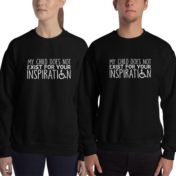 sweatshirt My Child Does Not Exist for Your Inspiration inspire inspirational special needs parent pandering objectify objectification disability disabled ableism able-bodied wheelchair
