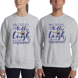 sweatshirt My Child's Ability to Laugh is Not Impaired! special needs parent mom mother dad quality of life disabilities disabled wheelchair