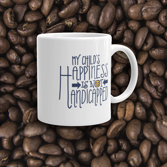 coffee mug My Child's Happiness is Not Handicapped special needs parent parenting mom dad mother father disability disabled disabilities wheelchair