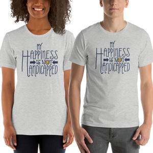 shirt my happiness is not handicapped happy handicap quality of life disability disabled disabilities wheelchair fun pity limit restrict