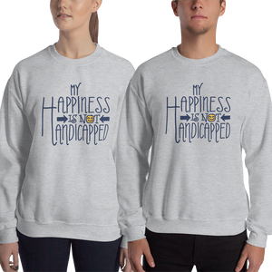 sweatshirt my happiness is not handicapped happy handicap quality of life disability disabled disabilities wheelchair fun pity limit restrict