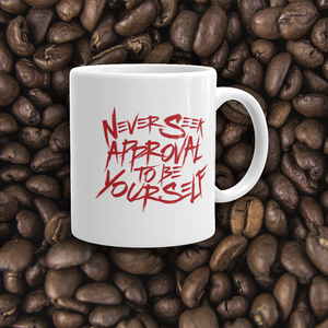 coffee mug never seek approval for being yourself peer pressure bullying acceptance popularity inclusivity teenagers self-image insecurity positive self-esteem different