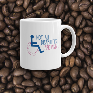 coffee mug not all disabilities are visible invisible disabilities hidden non-visible unseen mental disabled Psychiatric neurological chronic