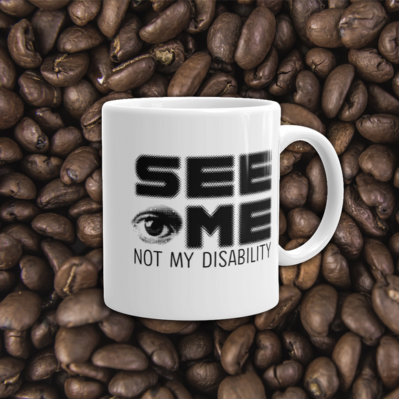 coffee mug See me not my disability wheelchair invisible acceptance special needs awareness diversity inclusion inclusivity