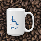 coffee mug see me not my disability wheelchair inclusion inclusivity acceptance special needs awareness diversity