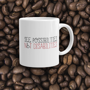 coffee mug see possibilities not disabilities future worry parent parenting disability special needs parent positive encouraging hope