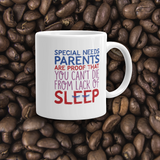 coffee mug Special Needs Parents are Proof that you Can't Die from Lack of Sleep rest disability mom dad parenting