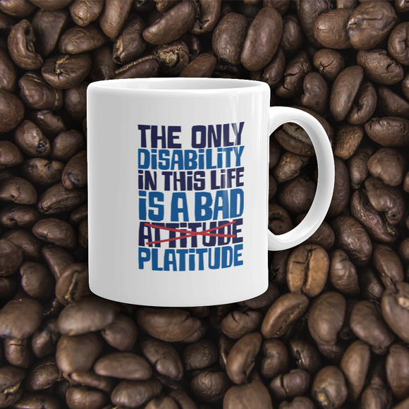 coffee mug The Only Disability in this Life is a Bad platitude platitudes attitude quote superficial unhelpful advice special needs disabled wheelchair