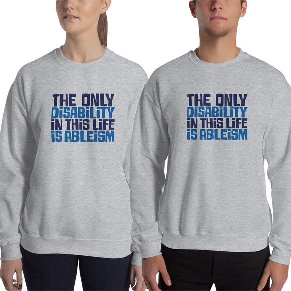 sweatshirt The only disability in this life is a ableism ableist disability rights discrimination prejudice, disability special needs awareness diversity wheelchair inclusion