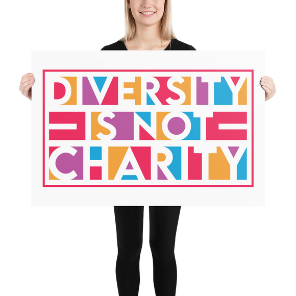 Diversity is Not Charity (Poster)