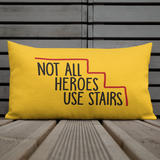 Not All Heroes Use Stairs (Pillow)