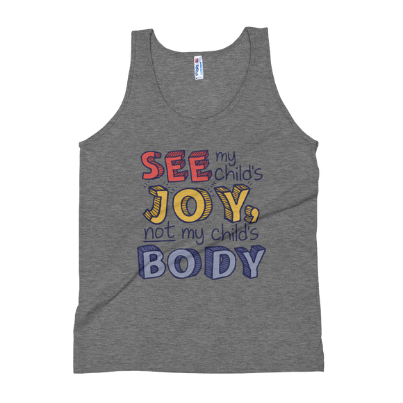 See My Child's Joy, Not My Child's Body (Special Needs Parent Unisex Tank Top)