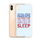 Special Needs Parents are Proof that You Can't Die from Lack of Sleep (iPhone Case)