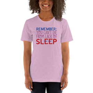 shirt Remember you Can't Die from Lack of Sleep rest disability mom dad parenting