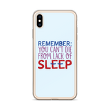 Remember: You Can't Die from Lack of Sleep (iPhone Case)