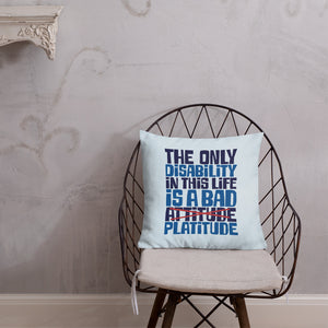 pillow The Only Disability in this Life is a Bad platitude platitudes attitude quote superficial unhelpful advice special needs disabled wheelchair