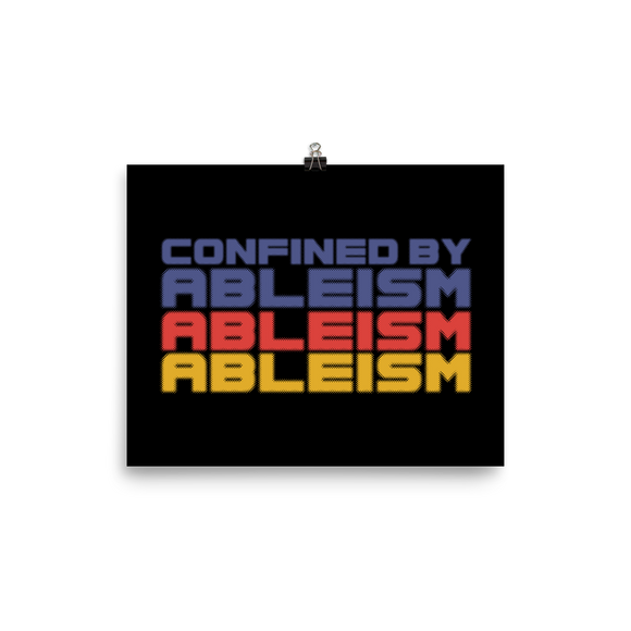 poster Confined by Ableism confined to a wheelchair bound ableism ableist disability rights discrimination prejudice special needs awareness diversity inclusion