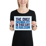 poster The only disability in this life is a ableism ableist disability rights discrimination prejudice, disability special needs awareness diversity wheelchair inclusion