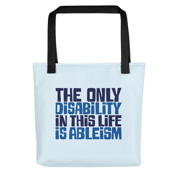 Tote bag The only disability in this life is a ableism ableist disability rights discrimination prejudice, disability special needs awareness diversity wheelchair inclusion