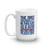 The Only Disability in this Life is a Bad Platitude (instead of Attitude) Mug