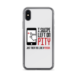 I Swipe Left on Pity (iPhone Case)