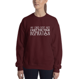 My Child Does Not Exist for Your Inspiration (Special Needs Parent Sweatshirt)