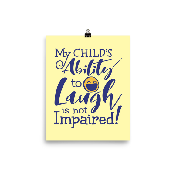 poster My Child's Ability to Laugh is Not Impaired! special needs parent mom mother dad quality of life disabilities disabled wheelchair
