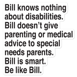 Bill Doesn't Give Parenting or Medical Advice (Special Needs Parent Sticker)